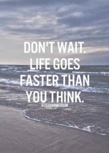Don't wait quote